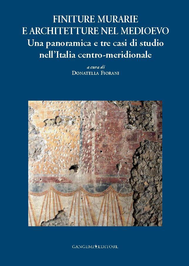 Finiture murarie e architetture nel Medioevo : una panoramica e tre casi di studio nell'Italia centro-meridionale - [Fiorani, Donatella, editor] - [[S.l.] : Gangemi Editore, 2011.]