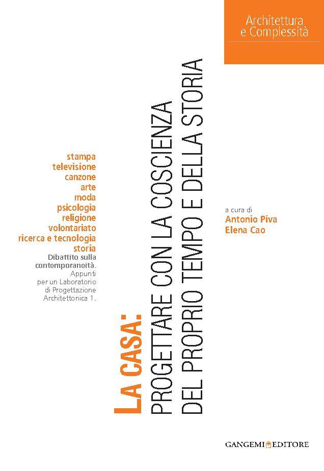 La casa : progettare con la coscienza del proprio tempo e della storia - [Piva, Antonio, editor, Cao, Elena, editor] - [[S.l.] : Gangemi Editore, 2011.]