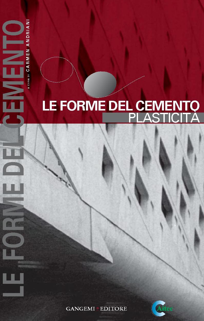 Le forme del cemento : plasticità - [Andriani, Carmen, editor] - [[S.l.] : Gangemi Editore, 2011.]