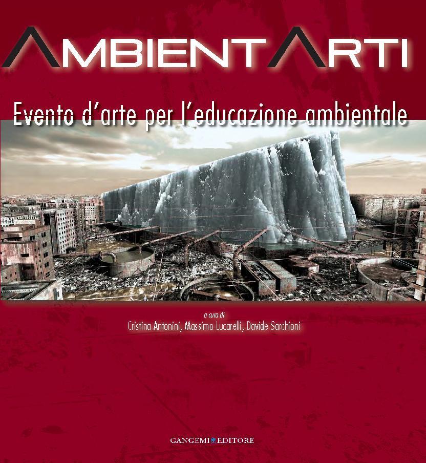 AmbientArti : evento d'arte per l'educazione ambientale : 7-12 novembre 2007 : Palazzo Doria-Pamphilj, San Martino al Cimino, Viterbo -  - [[S.l.] : Gangemi Editore, 2011.]
