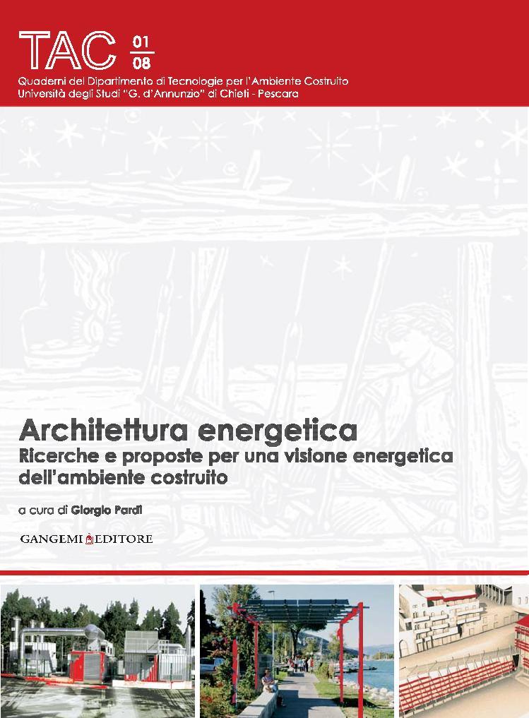 Architettura energetica : ricerche e proposte per una visione energetica dell'ambiente costruito - [Pardi, Giorgio, editor] - [[S.l.] : Gangemi Editore, 2011.]