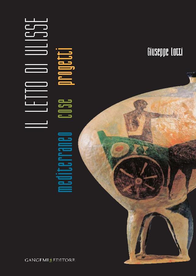 Il letto di Ulisse : Mediterraneo, cose, progetti - [Lotti, Giuseppe] - [[S.l.] : Gangemi Editore, 2011.]