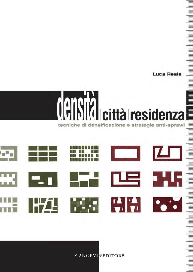 Densità, città, residenza : tecniche di densificazione e strategie anti-sprawl - [Reale, Luca] - [[S.l.] : Gangemi Editore, 2011.]