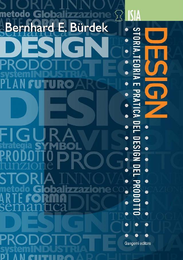 Bernhard E. Bürdek : design : storia, teoria e pratica del design del prodotto - [Rodriquez, Rodrigo, editor] - [[S.l.] : Gangemi Editore, 2011.]