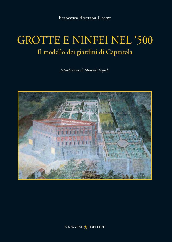 Grotte e ninfei nel '500 : il modello dei giardini di Caprarola - [Liserre, Francesca Romana] - [[S.l.] : Gangemi Editore, 2011.]