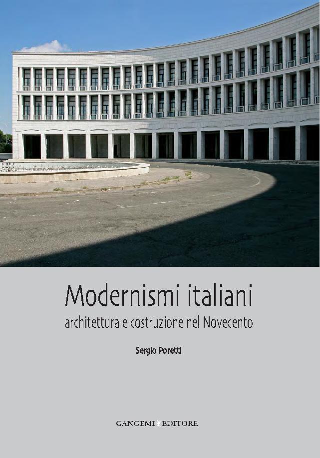 Modernismi italiani : architettura e costruzione nel Novecento - [Poretti, Sergio] - [[S.l.] : Gangemi Editore, 2012.]