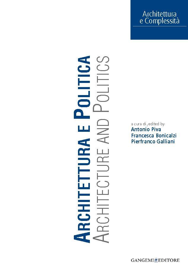 Architettura e politica = Architecture and politics - [Bonicalzi, Francesca, editor, Piva, Antonio, editor, Galliani, Pierfranco, editor] - [[S.l.] : Gangemi Editore, 2012.]