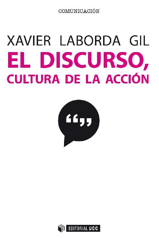 El discurso, cultura de la acción : 10 microrrelatos para 10 problemas discursivos - [Laborda Gil, Xavier] - [Barcelona : Editorial UOC, 2016.]
