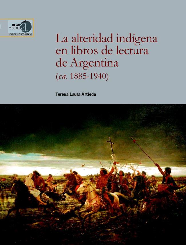 La alteridad indígena en libros de lectura de Argentina (ca. 1885-1940) - [Artieda, Teresa L. (Teresa Laura)] - [Madrid : CSIC, Consejo Superior de Investigaciones Científicas, 2017.]