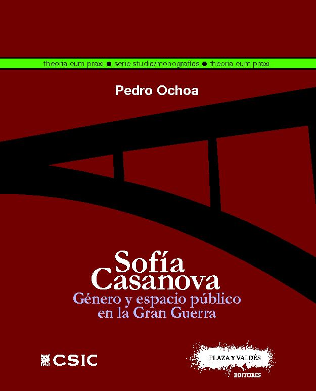 Sofía Casanova : género y espacio público en la Gran Guerra - [Ochoa Crespo, Pedro] - [Madrid : CSIC, Consejo Superior de Investigaciones Científicas, 2017.]
