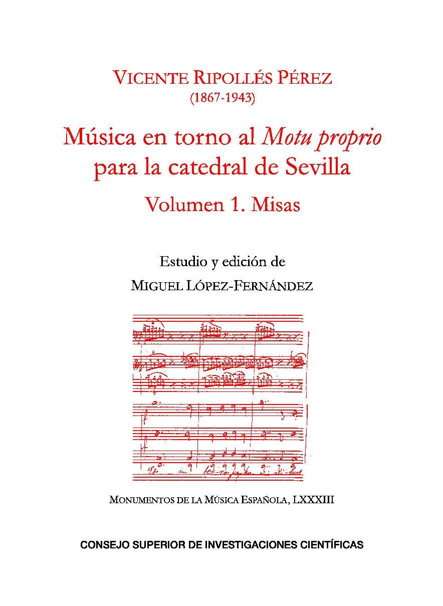 Música en torno al Motu proprio para la catedral de Sevilla : volumen 1 : Misas - [Ripollés, Vicente, 1867-1943] - [Madrid : CSIC, Consejo Superior de Investigaciones Científicas, 2017.]