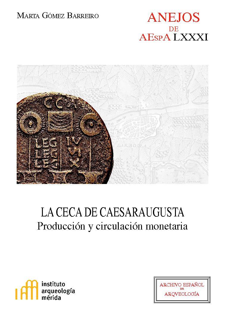 La ceca de Caesaraugusta : producción y circulación monetaria - [Gómez Barreiro, Marta] - [Madrid : CSIC, Consejo Superior de Investigaciones Científicas, 2017.]