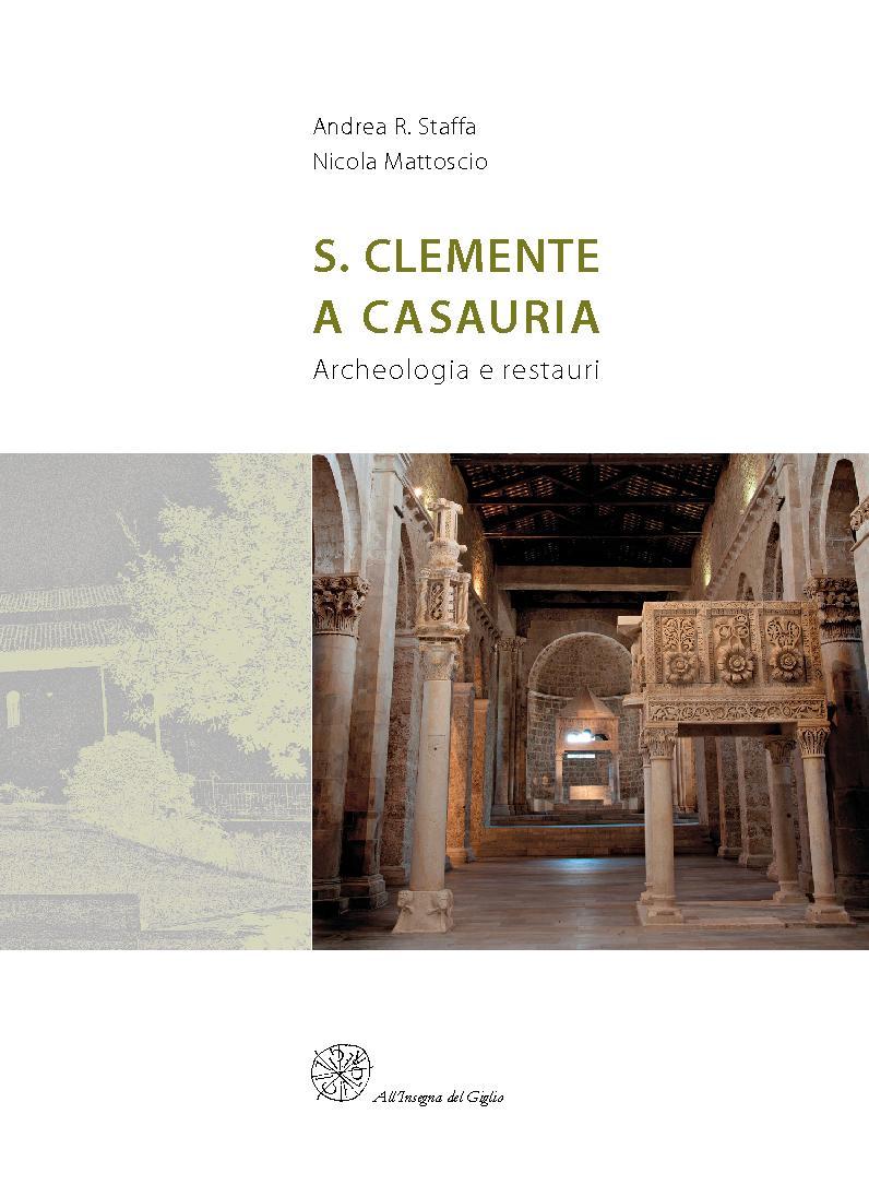 S. Clemente a Casauria : archeologia e restauri - [Mattoscio, Nicola, Staffa, Andrea R.] - [Firenze : All'insegna del giglio, 2017.]