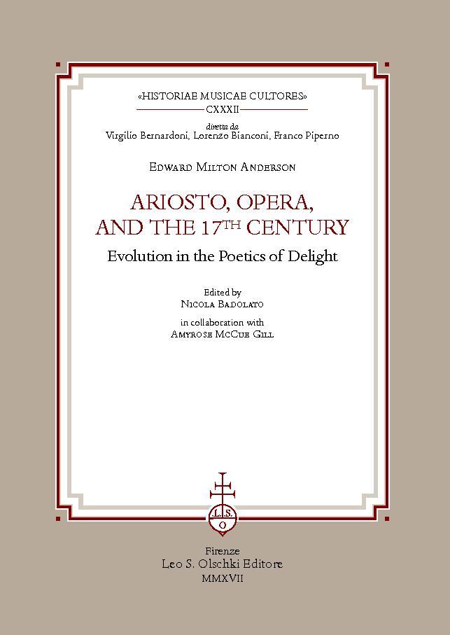 Ariosto, opera, and the 17th century : evolution in the poetics of delight - [Badolato, Nicola, Anderson, Edward Milton] - [Firenze : L.S. Olschki, 2017.]