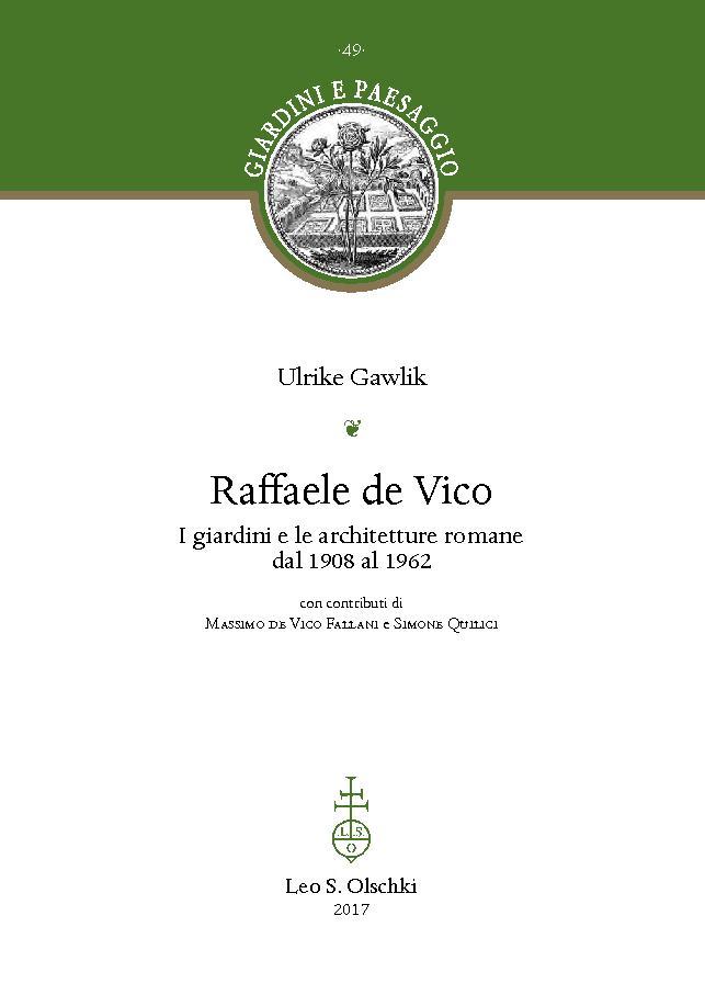 Raffaele de Vico : i giardini e le architetture romane dal 1908 al 1962 - [Gawlik, Ulrike] - [Firenze : L.S. Olschki, 2017.]