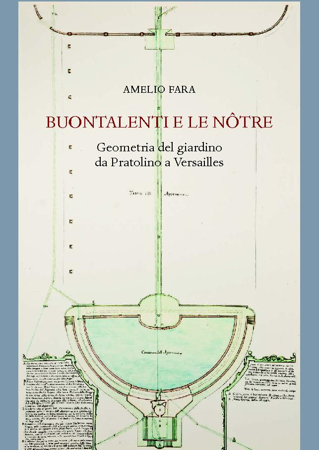 Buontalenti e Le Nôtre : geometria del giardino da Pratolino a Versailles - [Fara, Amelio] - [Firenze : L.S. Olschki, 2017.]