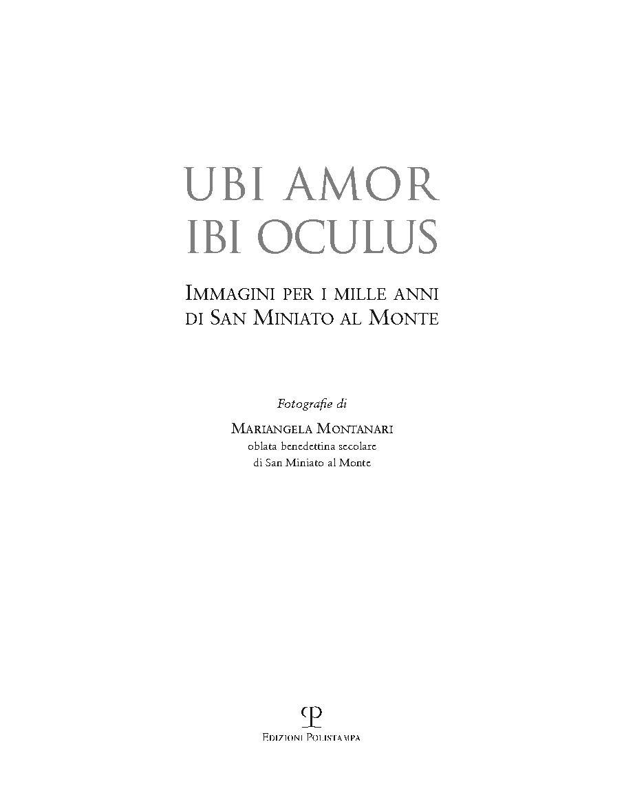 Ubi amor ibi oculus : immagini per i 1000 anni di San Miniato al Monte - [Montanari, Mariangela] - [Firenze : Polistampa, 2017.]