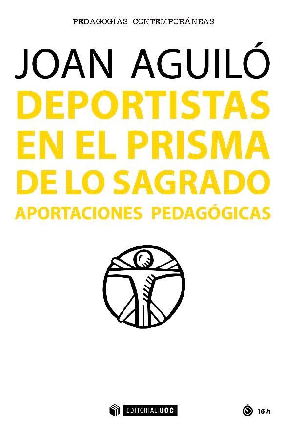 Deportistas en el prisma de lo sagrado : aportaciones pedagógicas - [Aguiló, Joan] - [Barcelona : Editorial UOC, 2017.]