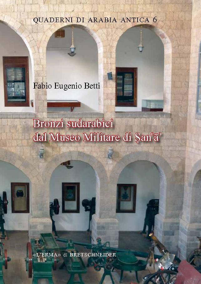 Bronzi sudarabici dal Museo militare di Ṣanʻāʻ - [Betti, Fabio Eugenio] - [Roma : L'Erma di Bretschneider, 2018.]