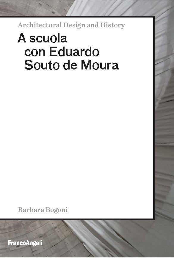 A scuola con Eduardo Souto de Moura - [Bogoni, Barbara] - [Milano : Franco Angeli, 2018.]