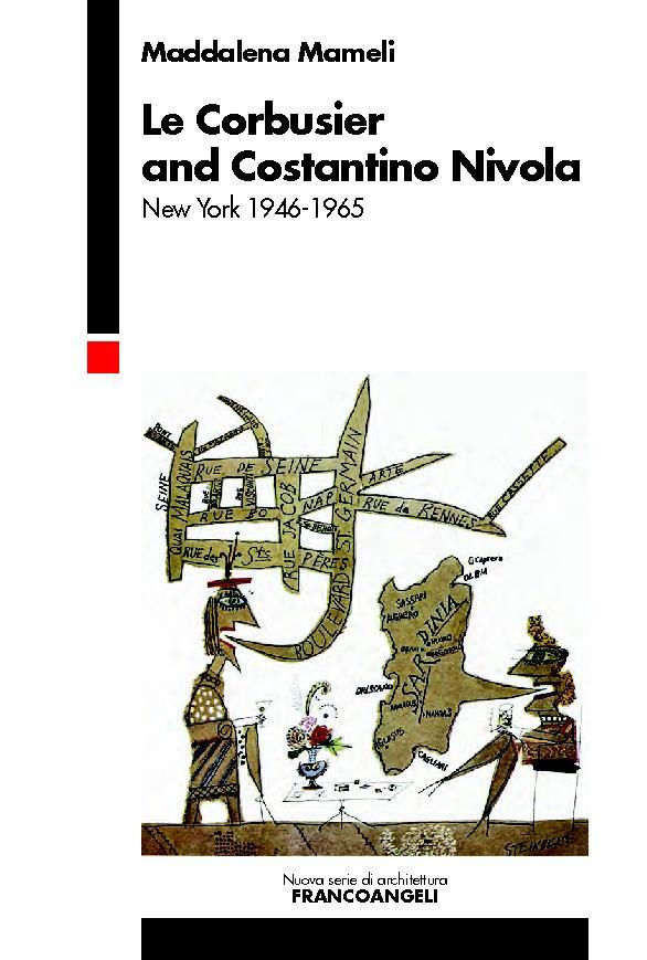 Le Corbusier and Costantino Nivola : New York 1946-1965 - [Mameli, Maddalena] - [Milano : Franco Angeli, 2018.]