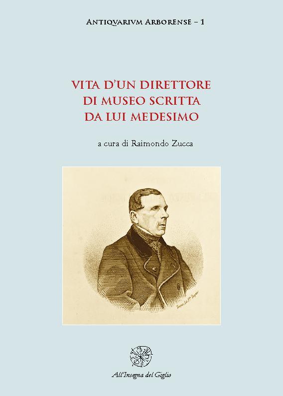 Vita d'un direttore di museo scritta da lui medesimo - [Zucca, Raimondo] - [Firenze : All'insegna del giglio, 2018.]