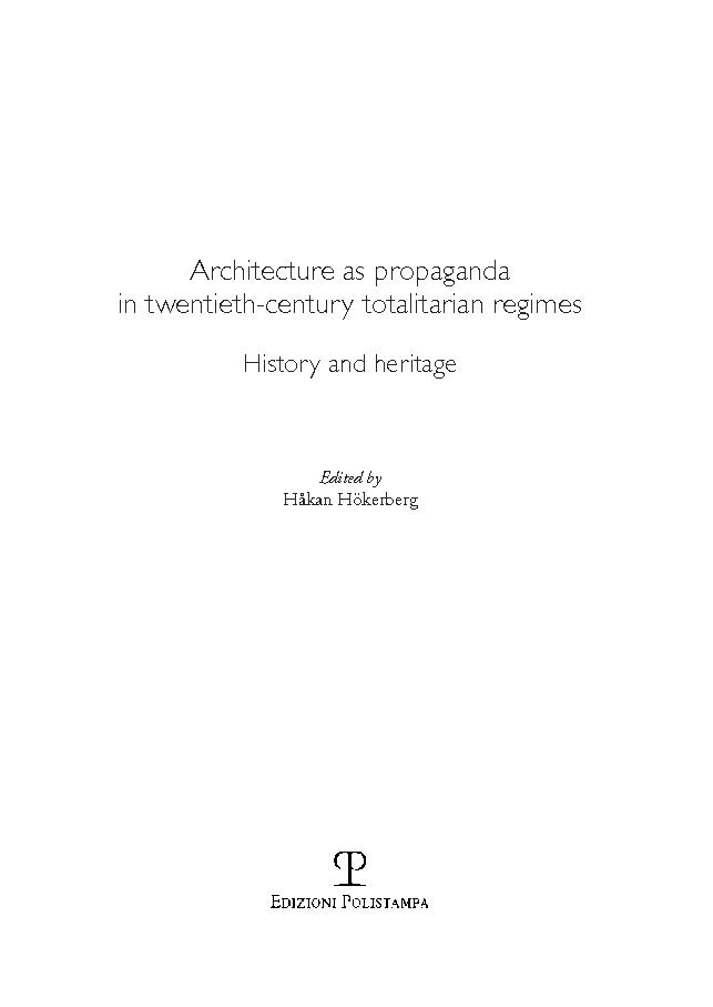 Architecture as propaganda in twentieth-century totalitarian regimes : history and heritage - [Hökerberg, Håkan, editor, Architecture as Propaganda in Twentieth-century Totalitarian Regimes, History and Heritage (Conference) Swedish Institute in Rome) (2015] -