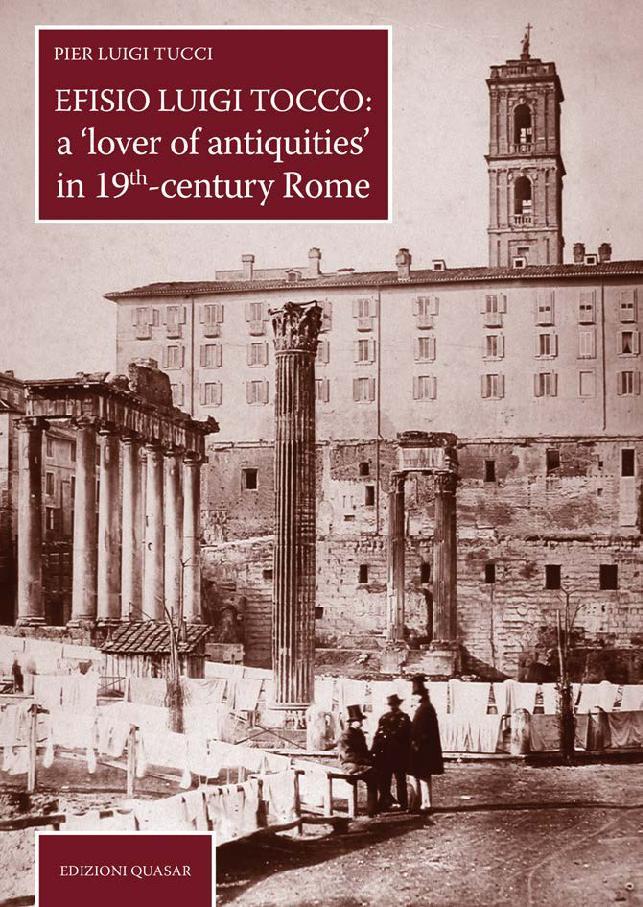 Efisio Luigi Tocco : a lover of antiquities in 19th-century Rome - [Tucci, Pier Luigi] - [Roma : Edizioni Quasar, 2018.]