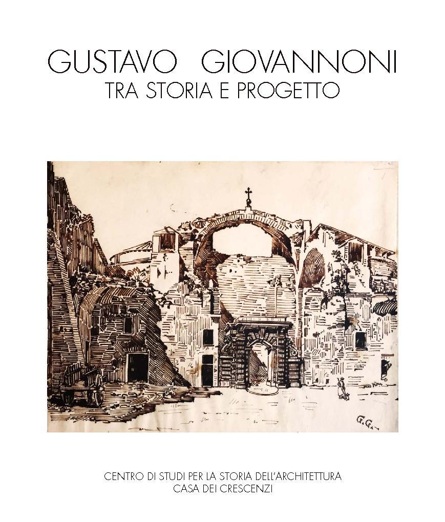 Gustavo Giovannoni, tra storia e progetto -  - [Roma : Edizioni Quasar, 2018.]