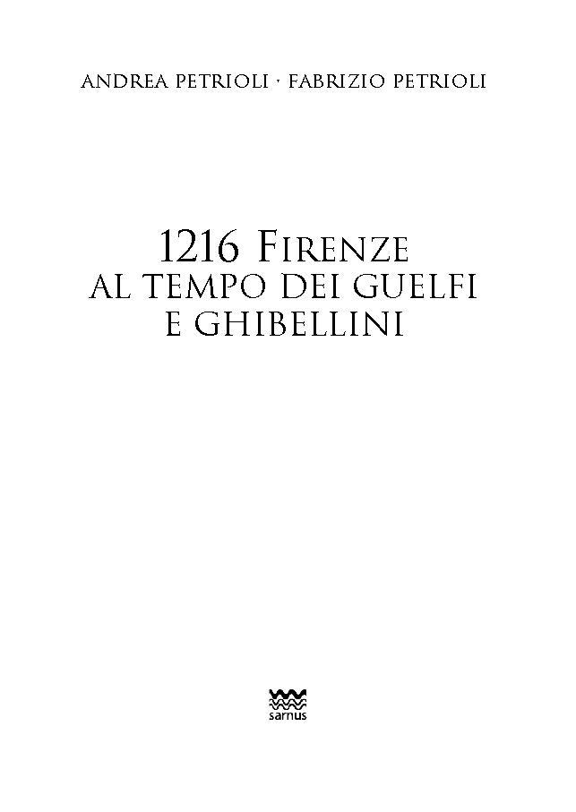 1216 : Firenze al tempo dei guelfi e ghibellini - [Petrioli, Fabrizio, Petrioli, Andrea] - [Firenze : Sarnus, 2018.]