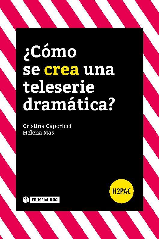 ¿Cómo se crea una teleserie dramática? - [Mas, Helena, Caporicci, Cristina] - [Barcelona : Editorial UOC, 2018.]