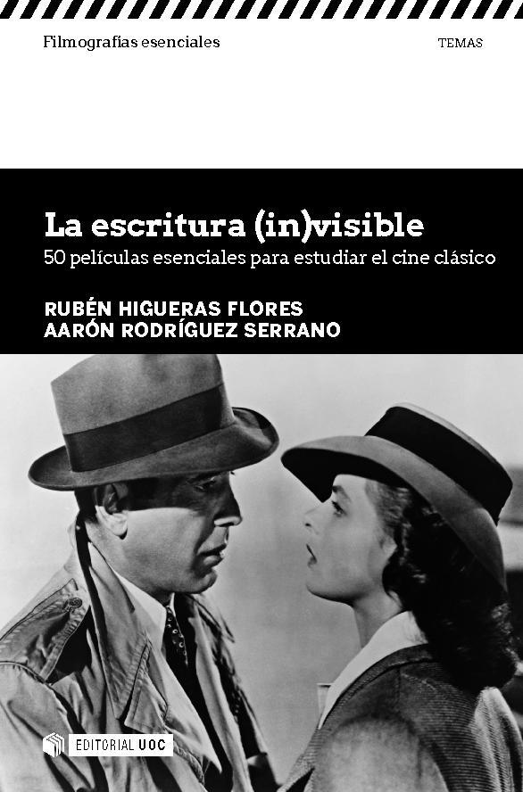 La escritura (in)visible : 50 películas esenciales para estudiar el cine clásico - [Rodríguez Serrano, Aarón, Higueras Flores, Rubén] - [Barcelona : Editorial UOC, 2018.]