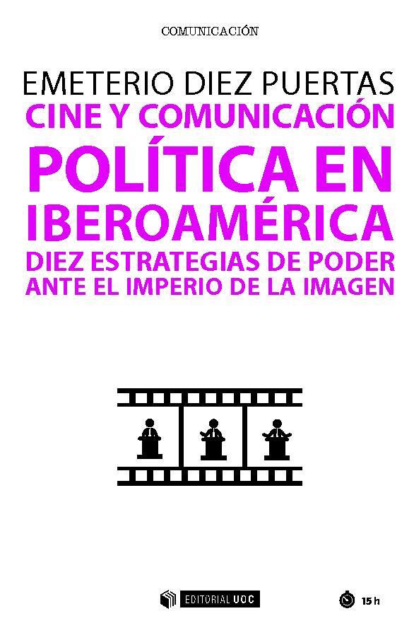 Cine y comunicación política en Iberoamérica : diez estrategias de poder ante el imperio de la imagen - [Diez Puertas, Emeterio] - [Barcelona : Editorial UOC, 2018.]
