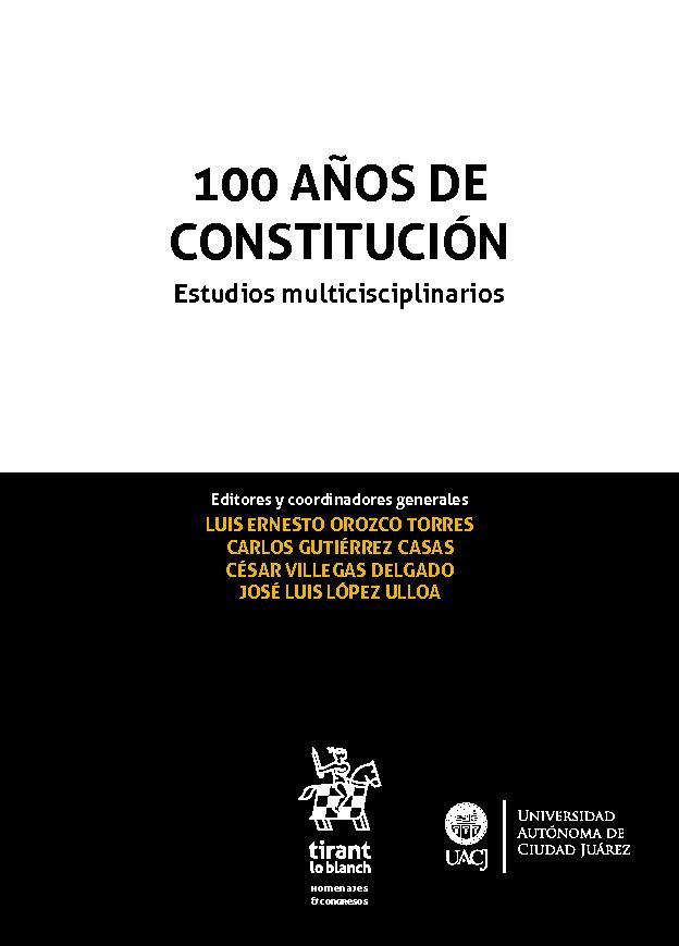 100 años de Constitución : estudios multidisciplinarios - [Orozco Torres, Luis Ernesto] - [Valencia : Tirant lo Blanch, 2019.]